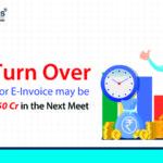 GST Turn Over Threshold for e-Invoice