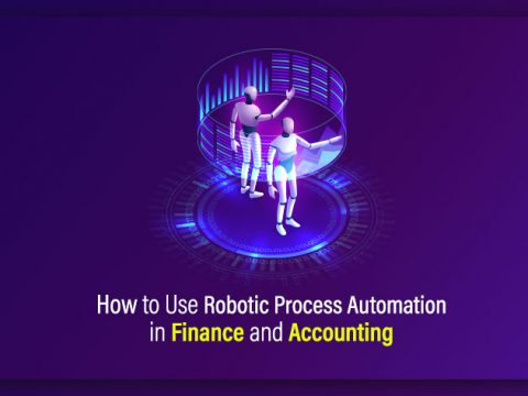 How to Use Robotic Process Automation in Finance and Accounting